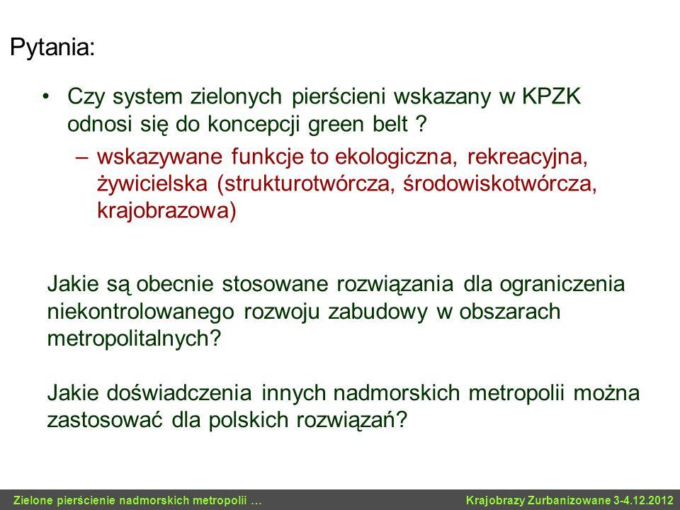 Pytania: Czy system zielonych pierścieni wskazany w KPZK odnosi się do koncepcji green belt ? –wskazywane funkcje to ekologiczna, rekreacyjna, żywicie