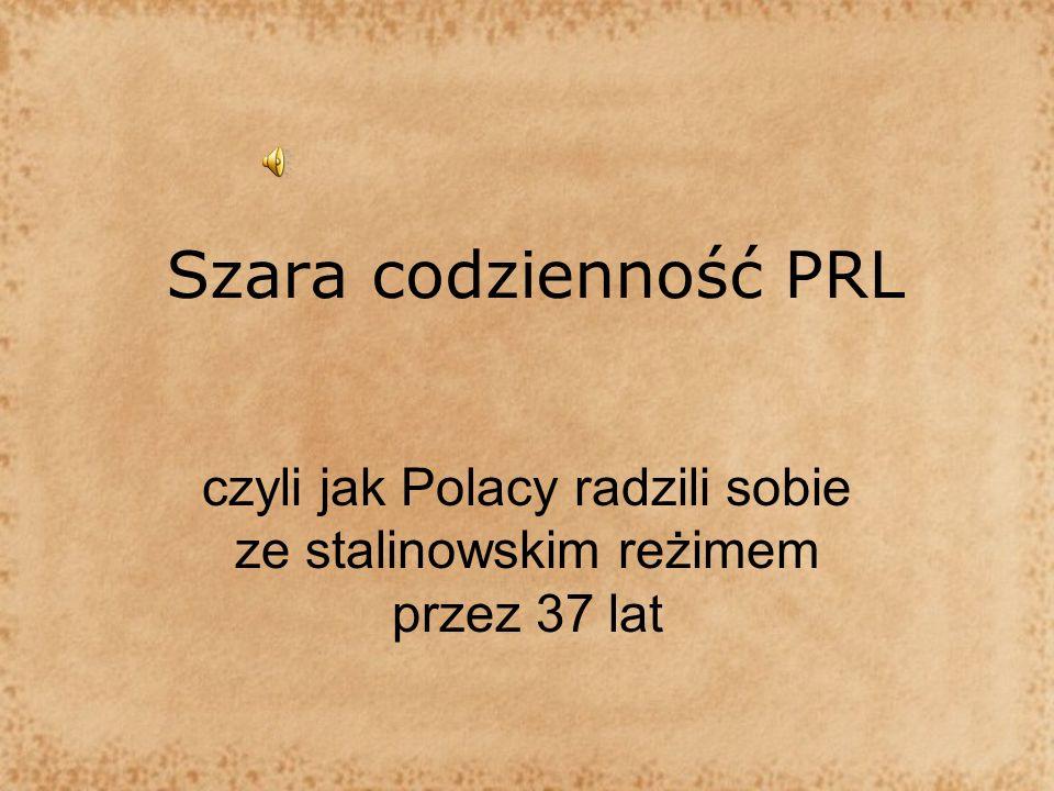 Szara codzienność PRL czyli jak Polacy radzili sobie ze stalinowskim reżimem przez 37 lat