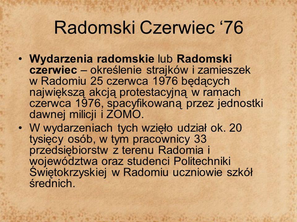 Radomski Czerwiec 76 Wydarzenia radomskie lub Radomski czerwiec – określenie strajków i zamieszek w Radomiu 25 czerwca 1976 będących największą akcją