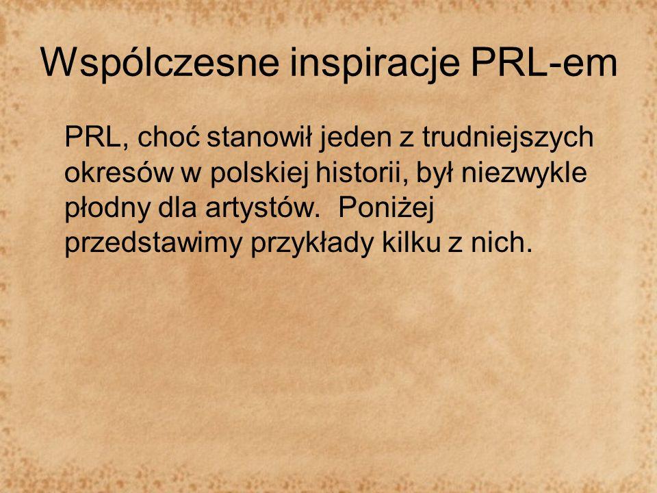 Wspólczesne inspiracje PRL-em PRL, choć stanowił jeden z trudniejszych okresów w polskiej historii, był niezwykle płodny dla artystów. Poniżej przedst
