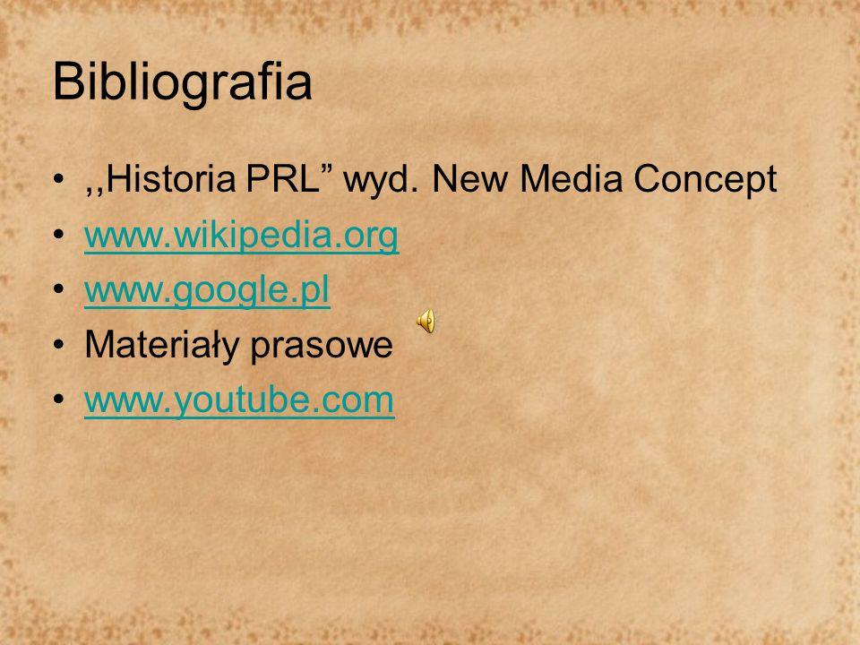 Bibliografia,,Historia PRL wyd. New Media Concept www.wikipedia.org www.google.pl Materiały prasowe www.youtube.com