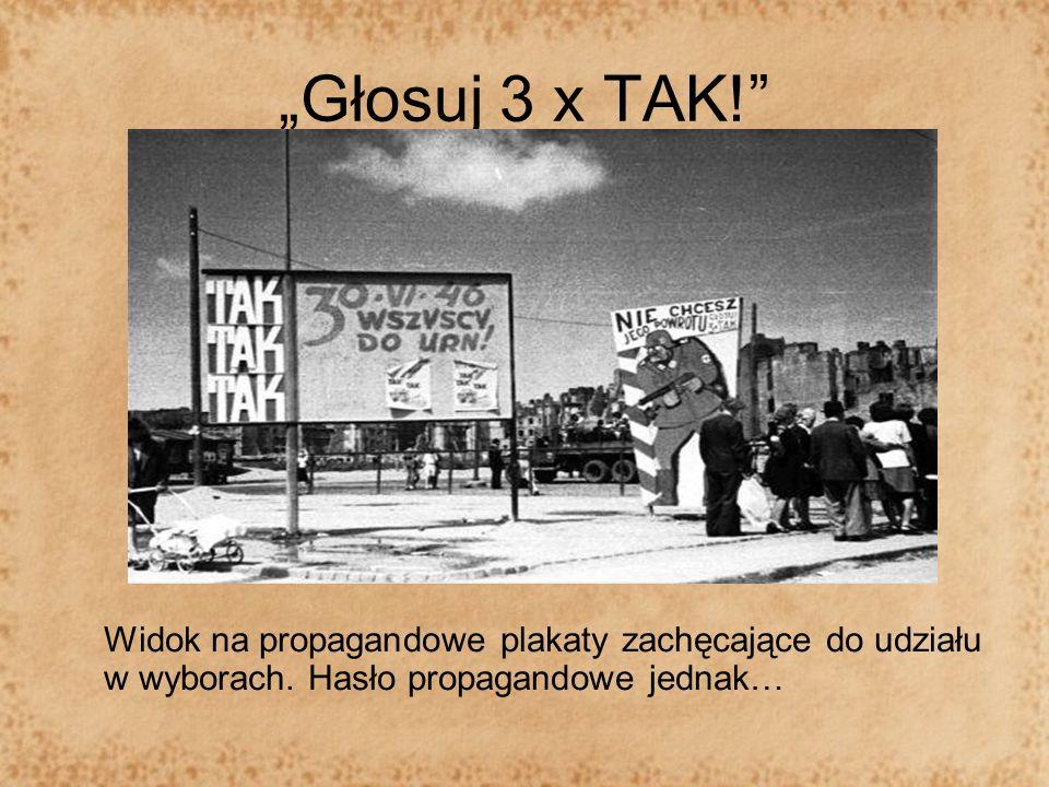 Głosuj 3 x TAK! Widok na propagandowe plakaty zachęcające do udziału w wyborach. Hasło propagandowe jednak…