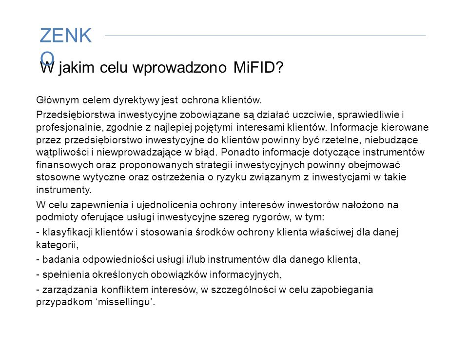 Podstawy prawne MiFID MiFID I. Dyrektywa 2004/39/WE Parlamentu Europejskiego i Rady z 21 kwietnia 2004 roku w sprawie rynków instrumentów finansowych