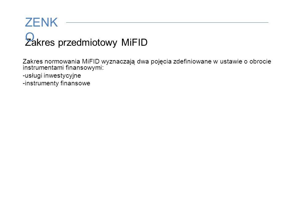 Zakres przedmiotowy MiFID Zakres normowania MiFID wyznaczają dwa pojęcia zdefiniowane w ustawie o obrocie instrumentami finansowymi: -usługi inwestycyjne -instrumenty finansowe ZENK O