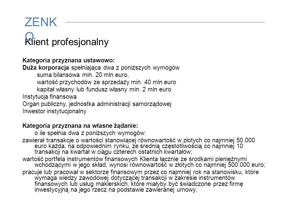 Klient profesjonalny Kategoria przyznana ustawowo: Duża korporacja spełniająca dwa z poniższych wymogów suma bilansowa min.