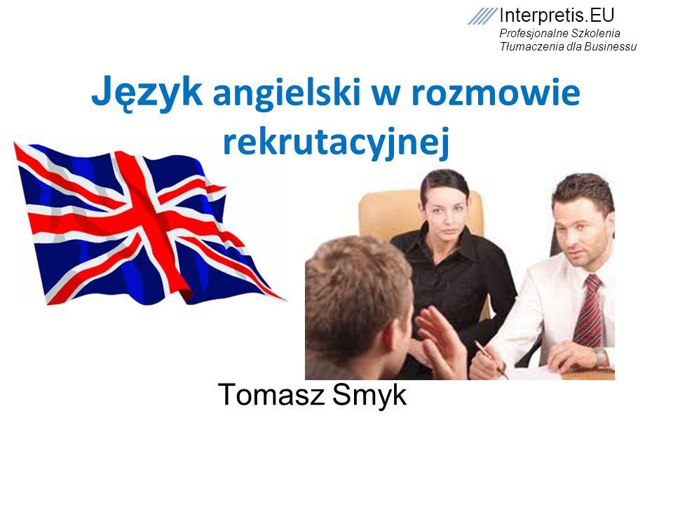 Interpretis.EU Profesjonalne Szkolenia Tłumaczenia dla Businessu Etapy prezentacji 1.Definicja języka angielskiego 2.Umiejętności językowe 3.Rozwój językowy według Common European Framework 4.Absolutne podstawy 5.Język angielski w CV 6.Sposoby sprawdzenia znajomości j.