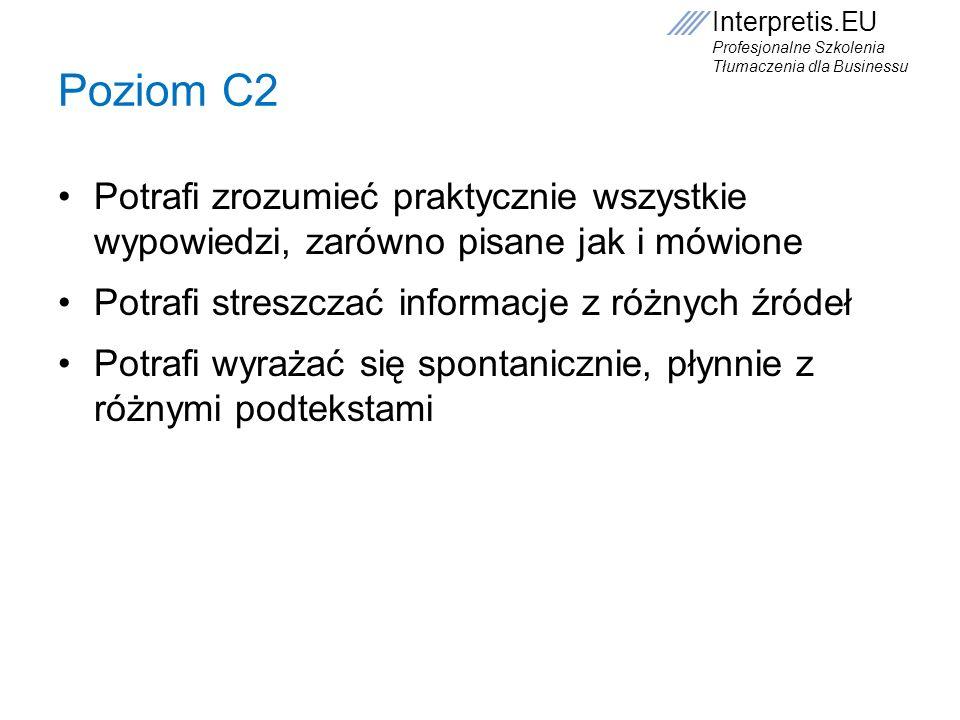 Interpretis.EU Profesjonalne Szkolenia Tłumaczenia dla Businessu Poziom C2 Potrafi zrozumieć praktycznie wszystkie wypowiedzi, zarówno pisane jak i mó