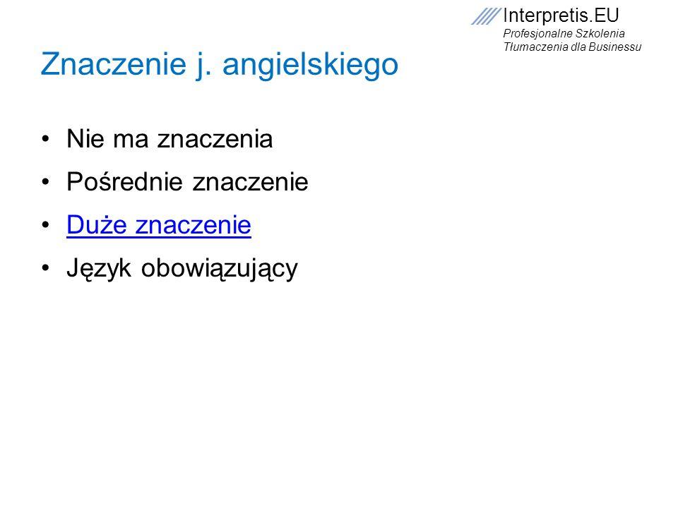 Interpretis.EU Profesjonalne Szkolenia Tłumaczenia dla Businessu Znaczenie j. angielskiego Nie ma znaczenia Pośrednie znaczenie Duże znaczenie Język o