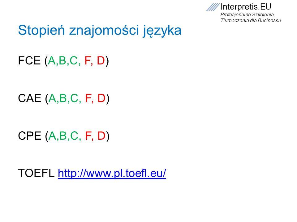 Interpretis.EU Profesjonalne Szkolenia Tłumaczenia dla Businessu Stopień znajomości języka FCE (A,B,C, F, D) CAE (A,B,C, F, D) CPE (A,B,C, F, D) TOEFL