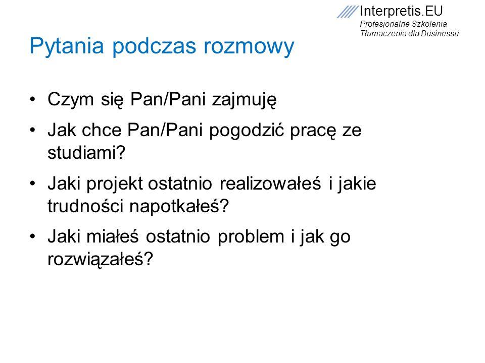 Interpretis.EU Profesjonalne Szkolenia Tłumaczenia dla Businessu Pytania podczas rozmowy Czym się Pan/Pani zajmuję Jak chce Pan/Pani pogodzić pracę ze