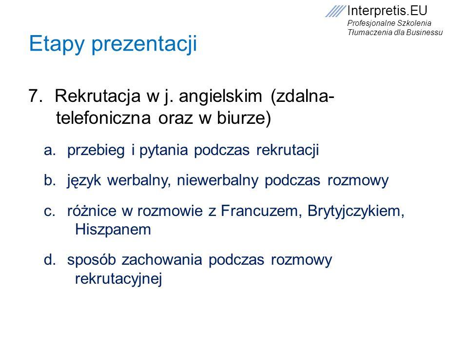 Interpretis.EU Profesjonalne Szkolenia Tłumaczenia dla Businessu Etapy prezentacji 8.Sposoby przygotowania się do rozmowy rekrutacyjnej 9.Sposoby nauki j.