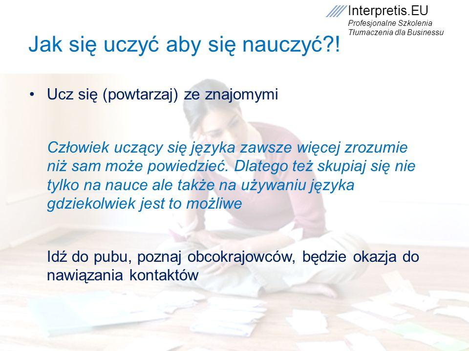 Interpretis.EU Profesjonalne Szkolenia Tłumaczenia dla Businessu Jak się uczyć aby się nauczyć?! Ucz się (powtarzaj) ze znajomymi Człowiek uczący się