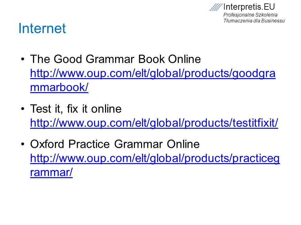 Interpretis.EU Profesjonalne Szkolenia Tłumaczenia dla Businessu Internet The Good Grammar Book Online http://www.oup.com/elt/global/products/goodgra