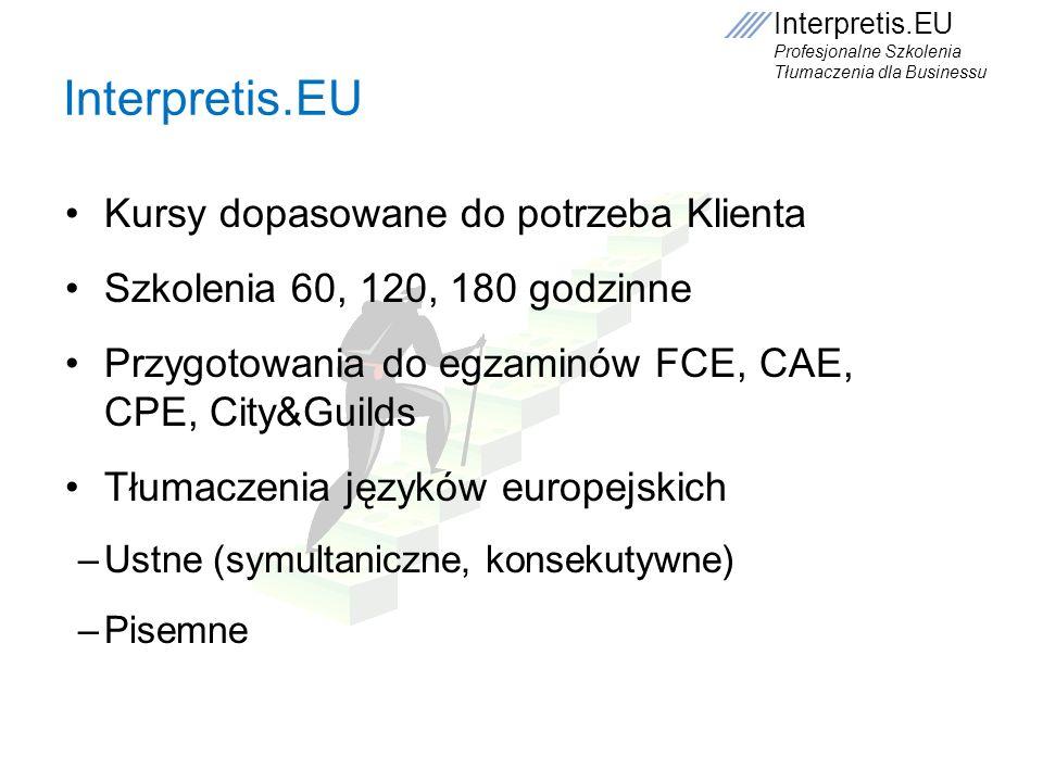 Interpretis.EU Profesjonalne Szkolenia Tłumaczenia dla Businessu Interpretis.EU Kursy dopasowane do potrzeba Klienta Szkolenia 60, 120, 180 godzinne P