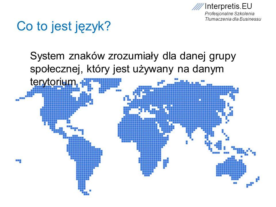Interpretis.EU Profesjonalne Szkolenia Tłumaczenia dla Businessu Co to jest język? System znaków zrozumiały dla danej grupy społecznej, który jest uży