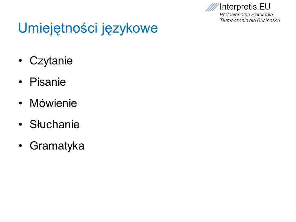 Interpretis.EU Profesjonalne Szkolenia Tłumaczenia dla Businessu Stopień znajomości języka FCE (A,B,C, F, D) CAE (A,B,C, F, D) CPE (A,B,C, F, D) TOEFL http://www.pl.toefl.eu/http://www.pl.toefl.eu/