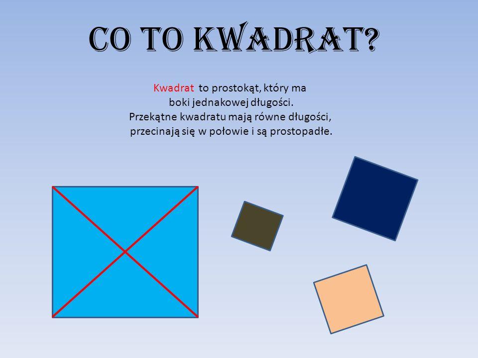 Co to kwadrat? Kwadrat to prostokąt, który ma boki jednakowej długości. Przekątne kwadratu mają równe długości, przecinają się w połowie i są prostopa