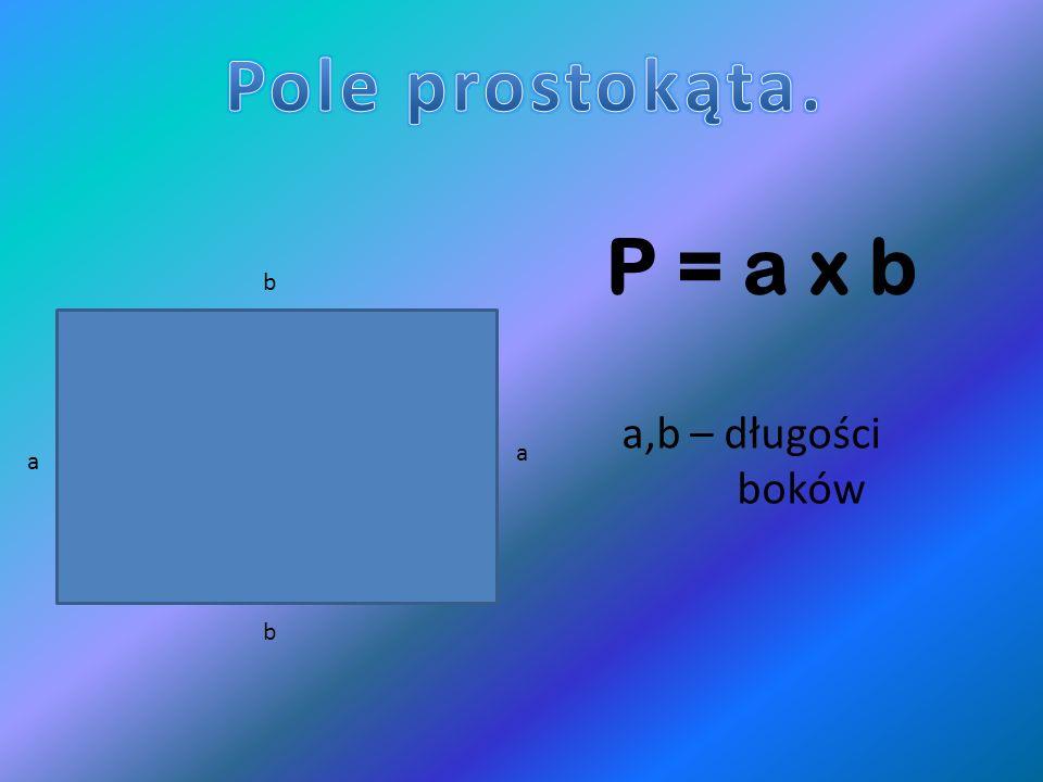 a a b b P = a x b a,b – długości boków