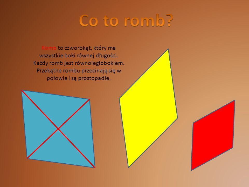 Romb to czworokąt, który ma wszystkie boki równej długości. Każdy romb jest równoległobokiem. Przekątne rombu przecinają się w połowie i są prostopadł