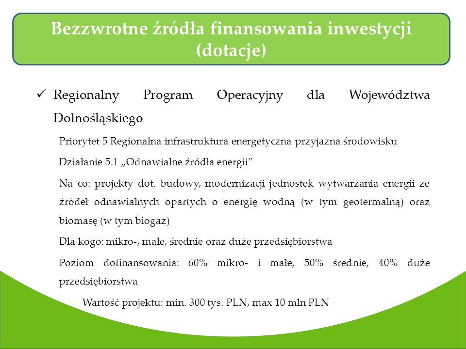 Regionalny Program Operacyjny dla Województwa Dolnośląskiego Priorytet 5 Regionalna infrastruktura energetyczna przyjazna środowisku Działanie 5.1 Odnawialne źródła energii Na co: projekty dot.