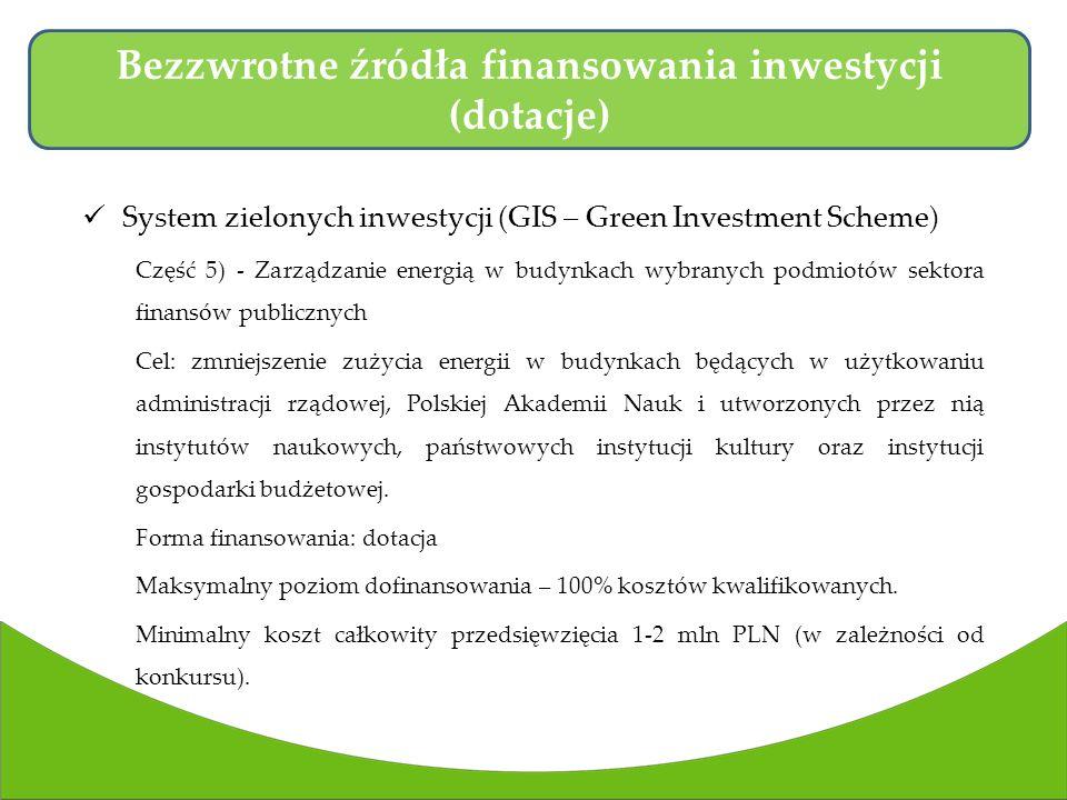 System zielonych inwestycji (GIS – Green Investment Scheme) Część 5) - Zarządzanie energią w budynkach wybranych podmiotów sektora finansów publicznych Cel: zmniejszenie zużycia energii w budynkach będących w użytkowaniu administracji rządowej, Polskiej Akademii Nauk i utworzonych przez nią instytutów naukowych, państwowych instytucji kultury oraz instytucji gospodarki budżetowej.