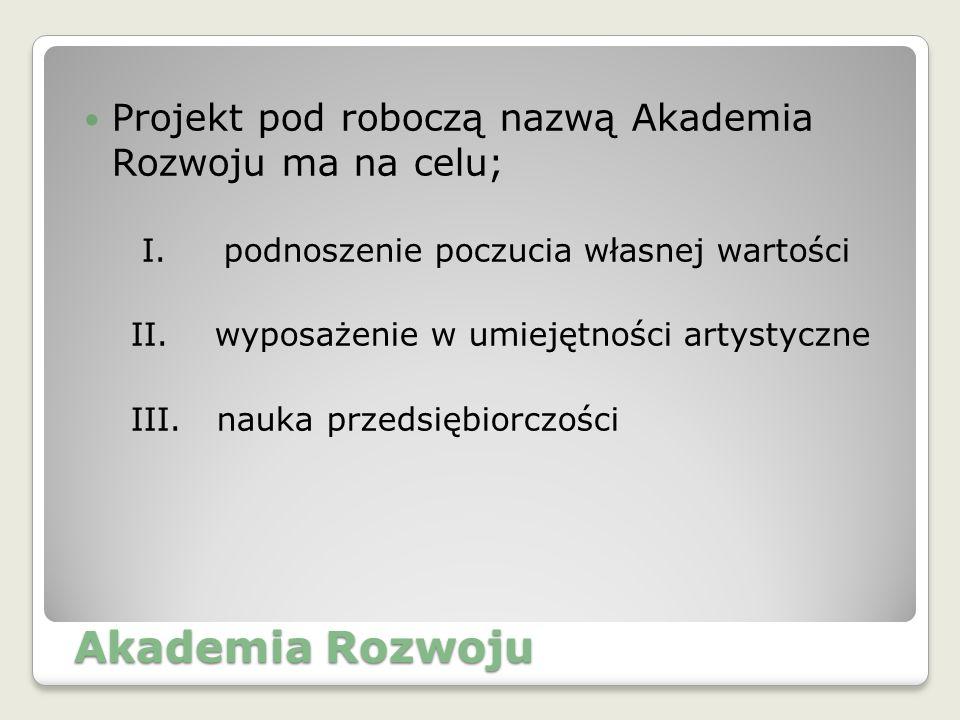 Projekt pod roboczą nazwą Akademia Rozwoju ma na celu; I.