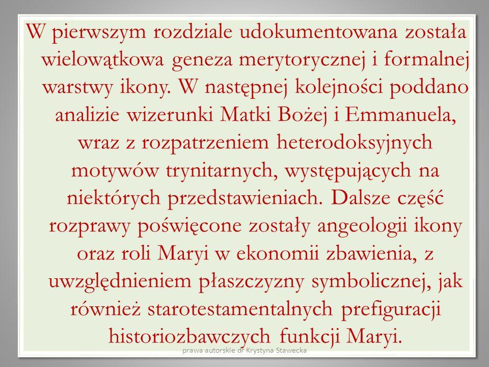 W pierwszym rozdziale udokumentowana została wielowątkowa geneza merytorycznej i formalnej warstwy ikony. W następnej kolejności poddano analizie wize