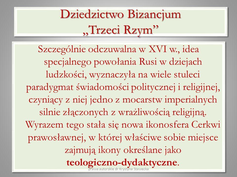 Dziedzictwo Bizancjum Trzeci Rzym Szczególnie odczuwalna w XVI w., idea specjalnego powołania Rusi w dziejach ludzkości, wyznaczyła na wiele stuleci p