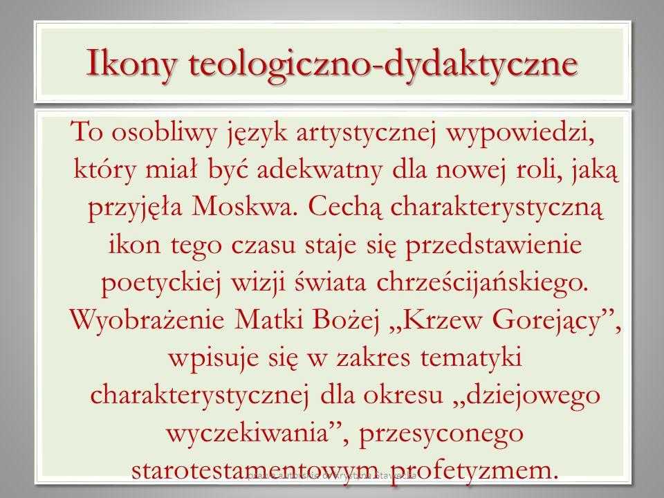 Ikony teologiczno-dydaktyczne To osobliwy język artystycznej wypowiedzi, który miał być adekwatny dla nowej roli, jaką przyjęła Moskwa. Cechą charakte