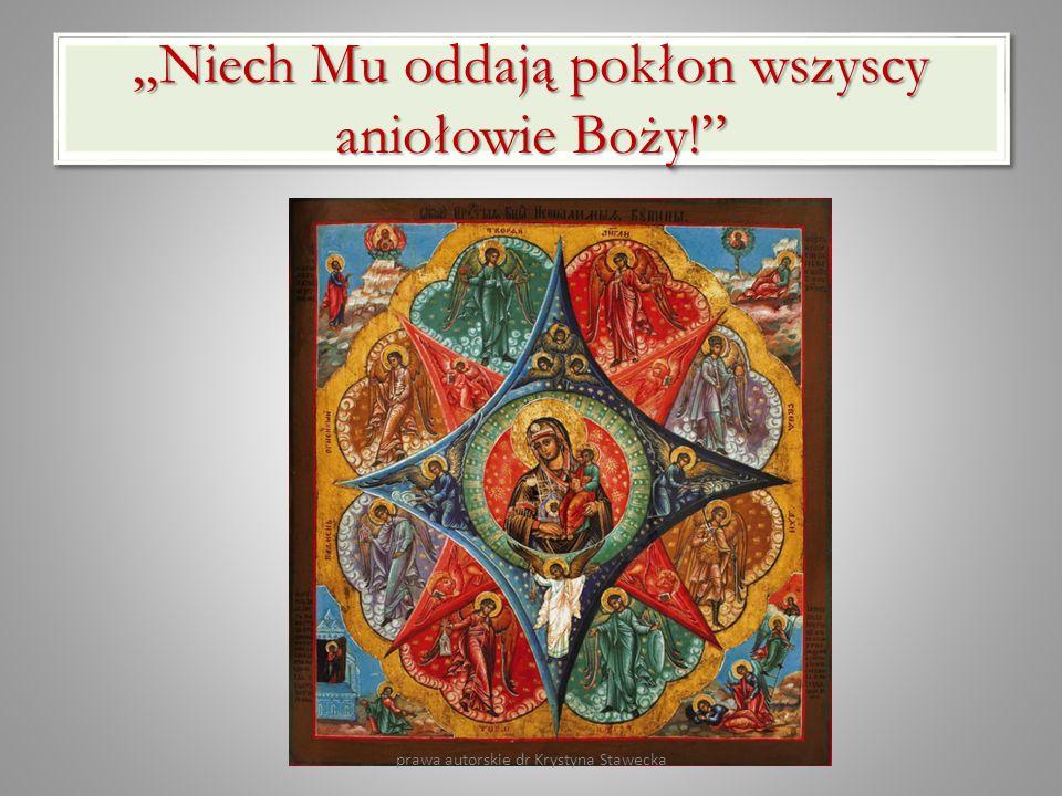 Niech Mu oddają pokłon wszyscy aniołowie Boży! prawa autorskie dr Krystyna Stawecka
