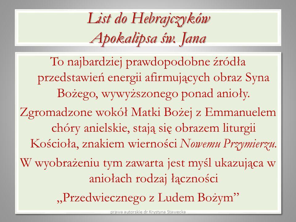 List do Hebrajczyków Apokalipsa św. Jana To najbardziej prawdopodobne źródła przedstawień energii afirmujących obraz Syna Bożego, wywyższonego ponad a