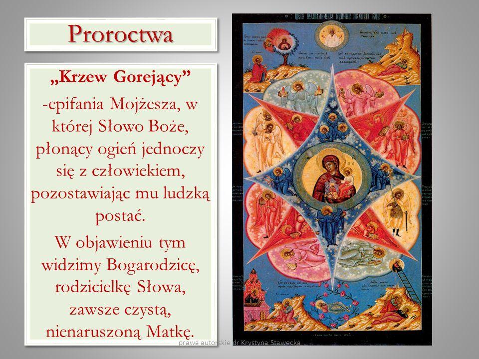 ProroctwaProroctwa Krzew Gorejący -epifania Mojżesza, w której Słowo Boże, płonący ogień jednoczy się z człowiekiem, pozostawiając mu ludzką postać. W