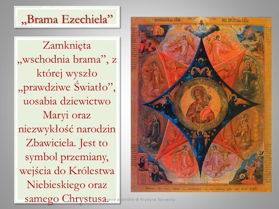 Brama Ezechiela Zamknięta wschodnia brama, z której wyszło prawdziwe Światło, uosabia dziewictwo Maryi oraz niezwykłość narodzin Zbawiciela. Jest to s