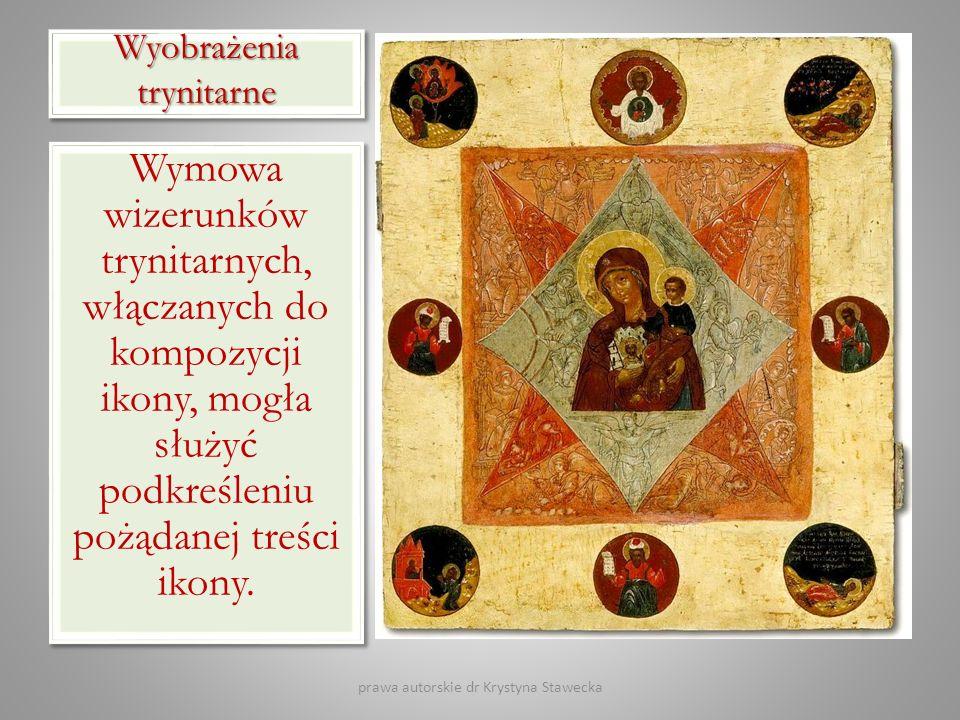 Wyobrażenia trynitarne Wymowa wizerunków trynitarnych, włączanych do kompozycji ikony, mogła służyć podkreśleniu pożądanej treści ikony. prawa autorsk