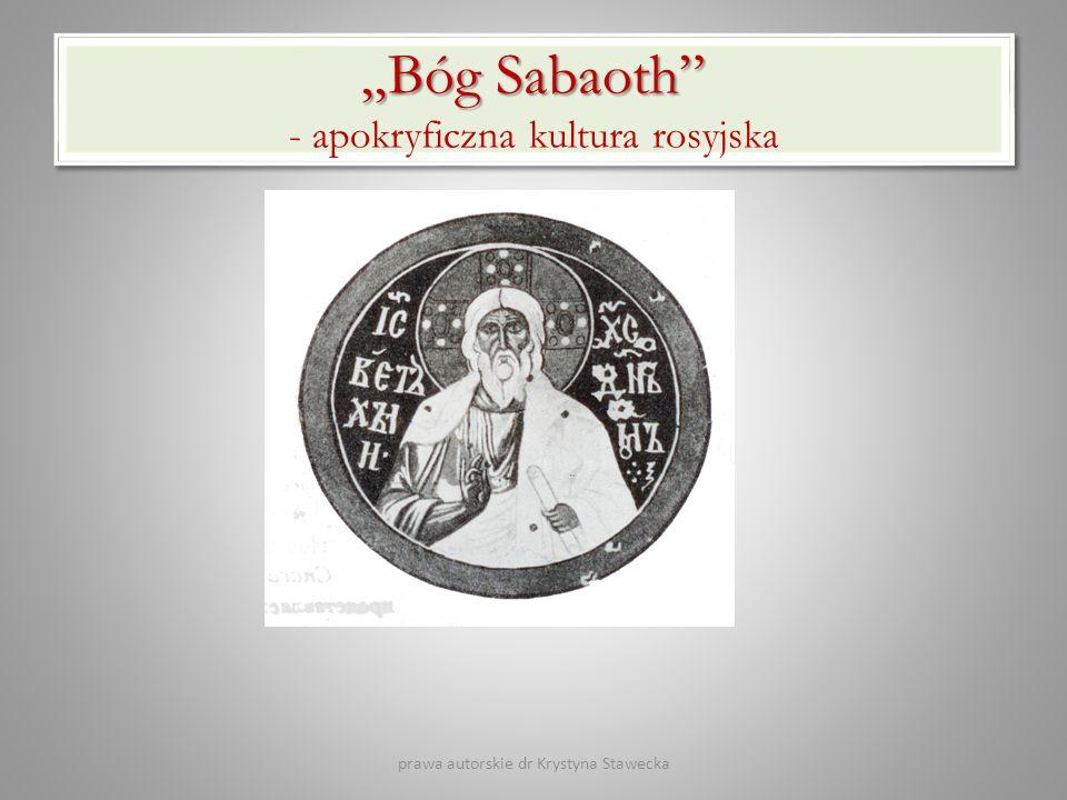 Bóg Sabaoth Bóg Sabaoth - apokryficzna kultura rosyjska prawa autorskie dr Krystyna Stawecka
