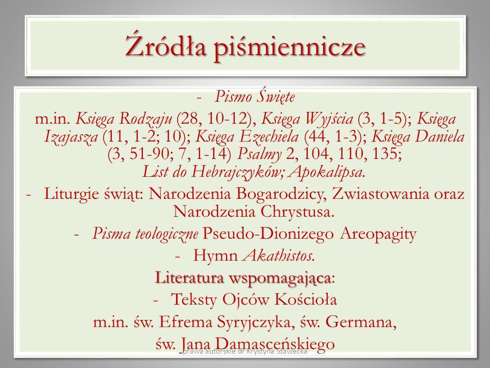 Źródła piśmiennicze -Pismo Święte m.in. Księga Rodzaju (28, 10-12), Księga Wyjścia (3, 1-5); Księga Izajasza (11, 1-2; 10); Księga Ezechiela (44, 1-3)