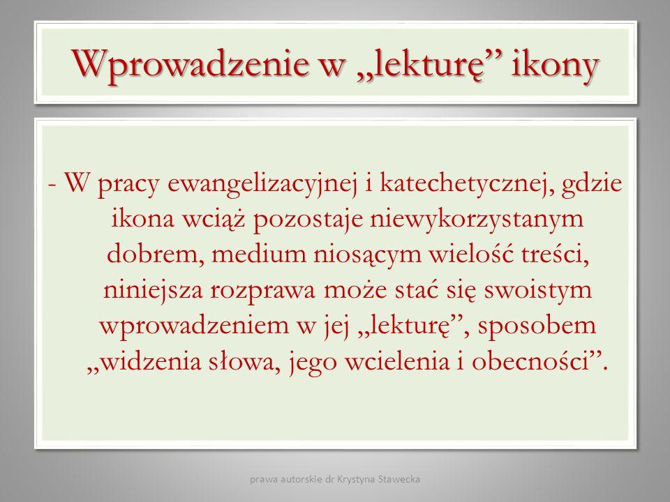 Wprowadzenie w lekturę ikony - W pracy ewangelizacyjnej i katechetycznej, gdzie ikona wciąż pozostaje niewykorzystanym dobrem, medium niosącym wielość