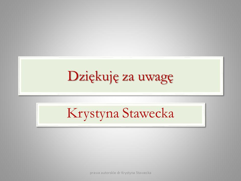 Dziękuję za uwagę Krystyna Stawecka prawa autorskie dr Krystyna Stawecka