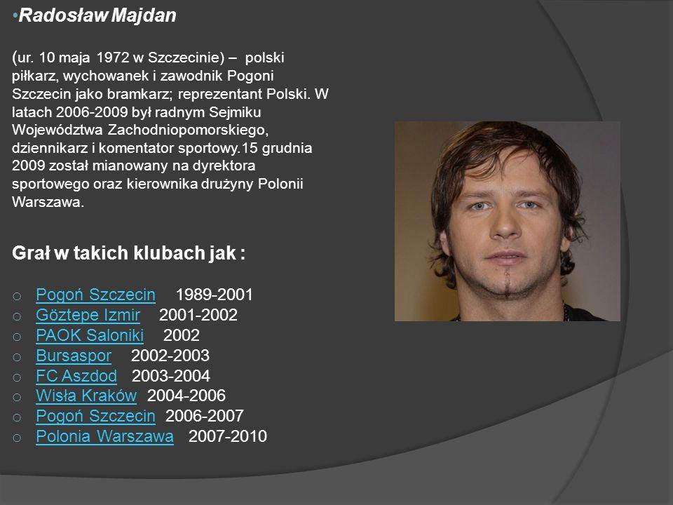 Radosław Majdan ( ur. 10 maja 1972 w Szczecinie) – polski piłkarz, wychowanek i zawodnik Pogoni Szczecin jako bramkarz; reprezentant Polski. W latach