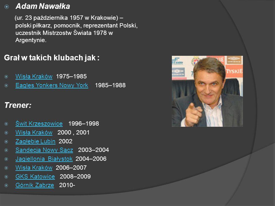 Adam Nawałka (ur. 23 października 1957 w Krakowie) – polski piłkarz, pomocnik, reprezentant Polski, uczestnik Mistrzostw Świata 1978 w Argentynie. Gra