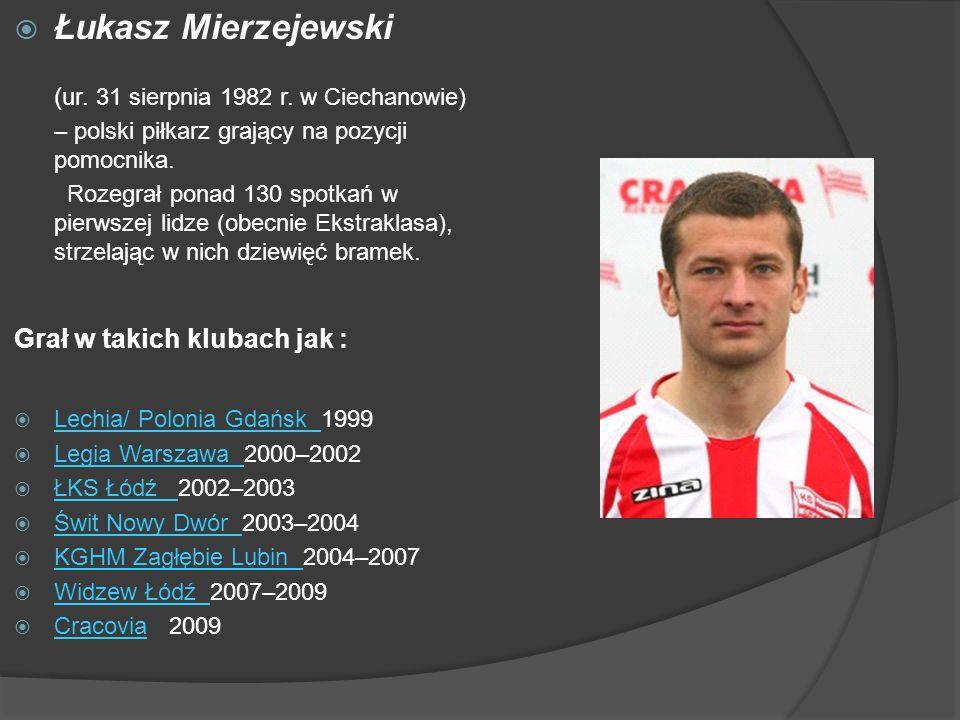 Łukasz Mierzejewski ( ur. 31 sierpnia 1982 r. w Ciechanowie) – polski piłkarz grający na pozycji pomocnika. Rozegrał ponad 130 spotkań w pierwszej lid