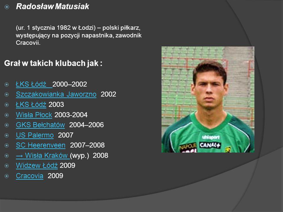 Radosław Matusiak (ur. 1 stycznia 1982 w Łodzi) – polski piłkarz, występujący na pozycji napastnika, zawodnik Cracovii. Grał w takich klubach jak : ŁK
