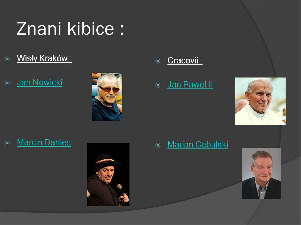 Znani kibice : Wisły Kraków : Jan Nowicki Marcin Daniec Cracovii : Jan Paweł II Marian Cebulski