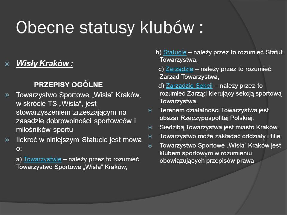 Obecne statusy klubów : Wisły Kraków : PRZEPISY OGÓLNE Towarzystwo Sportowe Wisła Kraków, w skrócie TS Wisła, jest stowarzyszeniem zrzeszającym na zas