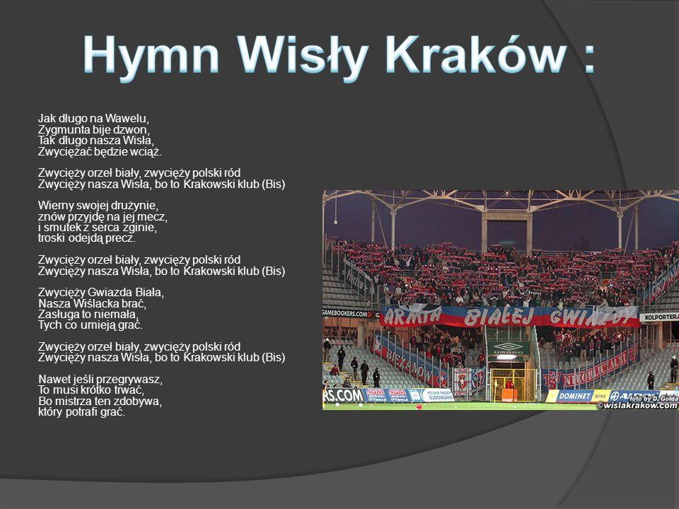 Jak długo na Wawelu, Zygmunta bije dzwon, Tak długo nasza Wisła, Zwyciężać będzie wciąż. Zwycięży orzeł biały, zwycięży polski ród Zwycięży nasza Wisł