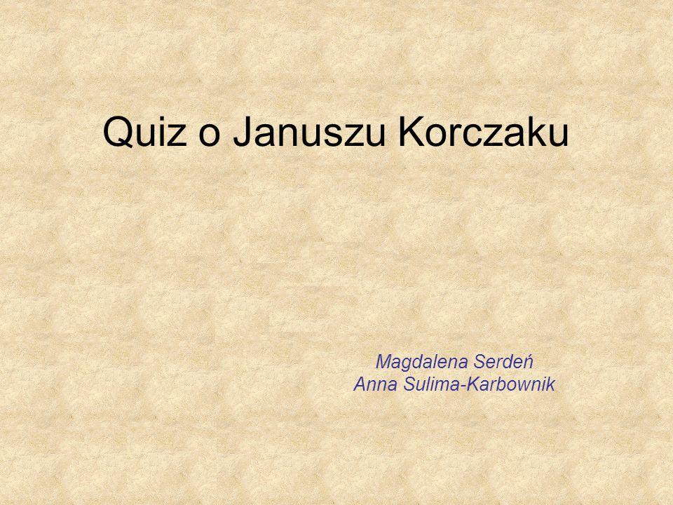 1.W którym roku urodził się Janusz Korczak? a) W 1969 roku b) W 1903 roku c) W 1878 lub 1879 roku