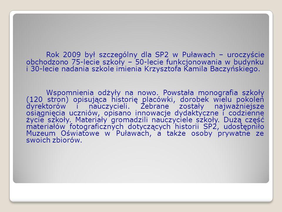 Rok 2009 był szczególny dla SP2 w Puławach – uroczyście obchodzono 75-lecie szkoły – 50-lecie funkcjonowania w budynku i 30-lecie nadania szkole imien
