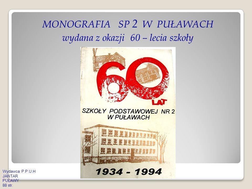 MONOGRAFIA SP 2 W PUŁAWACH wydana z okazji 60 – lecia szkoły Wydawca: P.P.U.H JANTAR PUŁAWY 88 str.