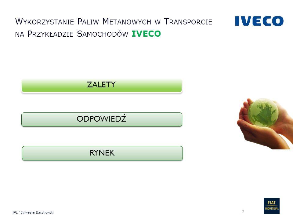 IPL / Sylwester Baczkowski W YKORZYSTANIE P ALIW M ETANOWYCH W T RANSPORCIE NA P RZYKŁADZIE S AMOCHODÓW IVECO RYNEK ODPOWIEDŹ ZALETY 2