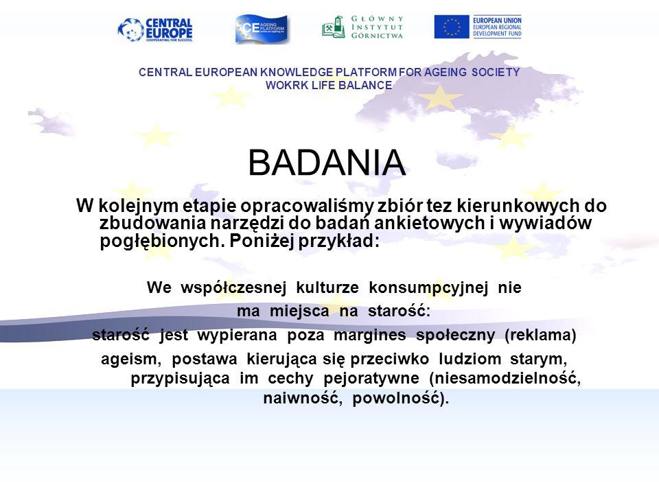 BADANIA Dla naszych Partnerów przygotowaliśmy krótkie opracowanie z wyników analizy literaturowej w zapisie na CD CENTRAL EUROPEAN KNOWLEDGE PLATFORM FOR AGEING SOCIETY WOKRK LIFE BALANCE
